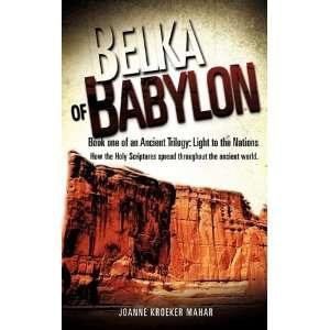 BelkA of BABYLON (9781612156279): Joanne Kroeker Mahar: Books