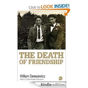 The Death of Friendship William Deresiewicz  Kindle Store