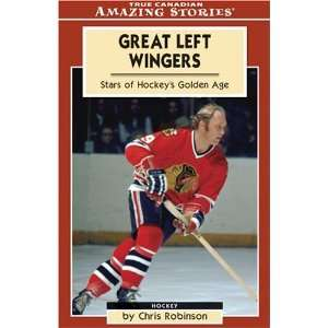 Great Left Wingers Stars of Hockeys Golden Age (Amazing