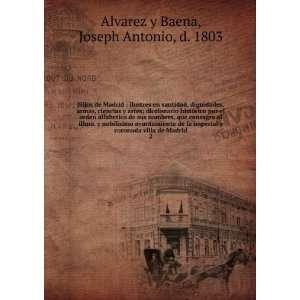 villa de Madrid. 2 Joseph Antonio, d. 1803 Alvarez y Baena Books
