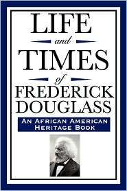 Life And Times Of Frederick Douglass (An African American Heritage