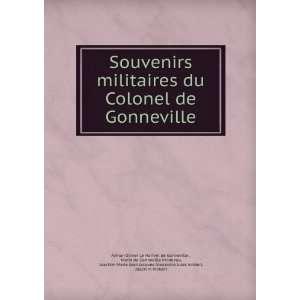Souvenirs militaires du Colonel de Gonneville Marie de
