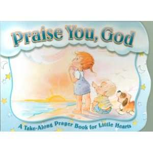 Praise You, God A Take Along Prayer Book for Little Hearts