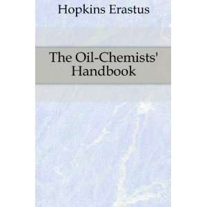 The oil chemists handbook.: Erastus. Hopkins: Books