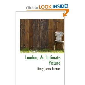 London, An Intimate Picture (9780559698255): Henry James Forman: Books