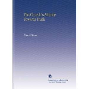The Churchs Attitude Towards Truth: Edward P. Usher: Books