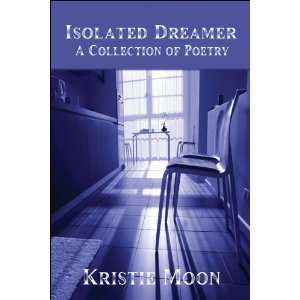 Dreamer: A Collection of Poetry (9781604741643): Kristie Moon: Books