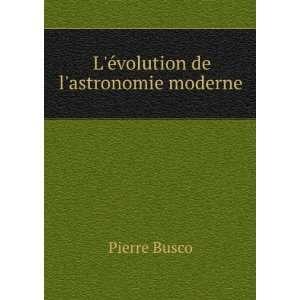 Lévolution de lastronomie moderne: Pierre Busco: Books