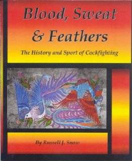 Feathers: The History and Sport of Cockfighting by Russell J. Snow