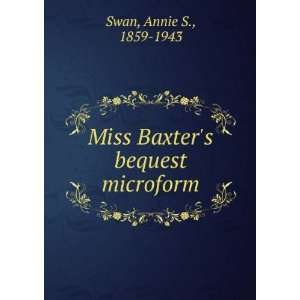 Miss Baxters bequest microform Annie S., 1859 1943 Swan Books