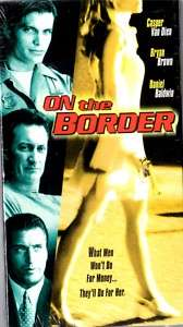 On The Border (VHS 1998) Daniel Baldwin,Casper Van Dien