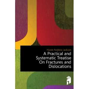 Treatise On Fractures and Dislocations Howe Andrew Jackson Books