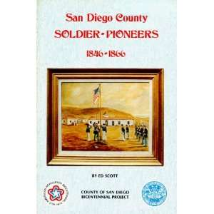 San Diego County Soldier  Pioneers, 1846 1866 Edward R. Scott Books