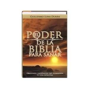 De La Biblia Para Sanar (9780739493243): Guillermo Luna Duran: Books