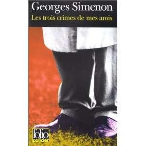 Les Trois Crimes De Mes Amis (French Edition) Georges Simenon