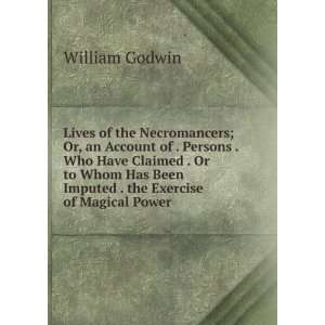 Been Imputed . the Exercise of Magical Power: William Godwin: Books