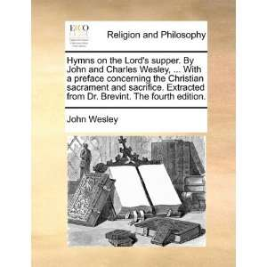 Hymns on the Lords supper. By John and Charles Wesley