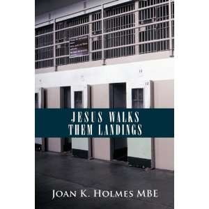 Jesus Walks Them Landings (9781452076829) Joan K. Holmes