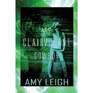My Clairvoyant Cowboy (9781448980031): Amy Leigh: Books