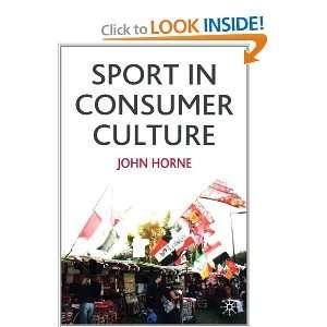 Sport in Consumer Culture (9780333912867) John Horne