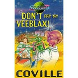 Dont Fry My Veeblax! (My Alien Classmate) (9780340736395