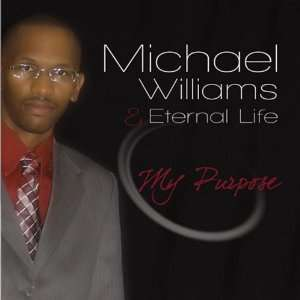 My Purpose Michael Williams & Eternal Life Music