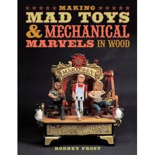 Making Mad Toys & Mechanical Marvels in Wood by Rodney Frost (Sep 1