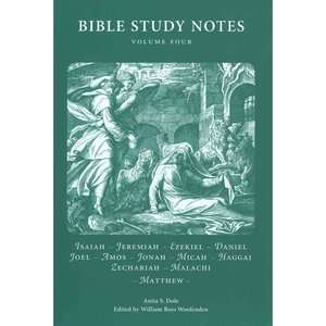 Bible Study Notes, Volume 4 Isiah, Jeremiah, Ezekiel, Daniel, Joel