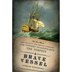 Brave Vessel The True Tale of the Castaways Who Rescued Jamestown