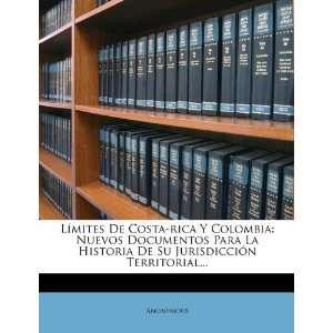 Límites De Costa rica Y Colombia: Nuevos Documentos Para La Historia