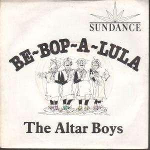 BE BOP A LULA 7 INCH (7 VINYL 45) UK SUNDANCE: ALTAR BOYS