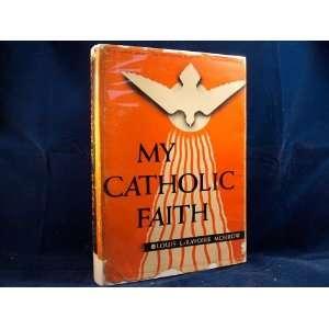 My Catholic Faith A Manual of Religion Louis L. Morrow