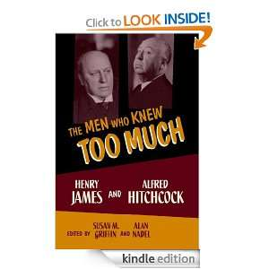 The Men Who Knew Too Much : Henry James and Alfred Hitchcock: Susan M