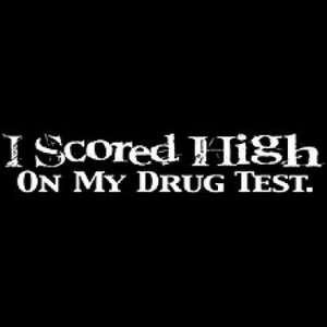 SCORED HIGH ON MY DRUG TEST T SHIRT FUNNY ONELINER ADULT NEW
