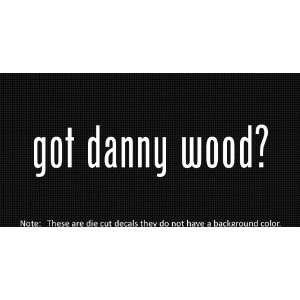 (2x) Got Danny Wood   Sticker   Decal   Die Cut   Vinyl