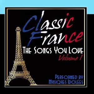 Classic France The Songs You Love Vol. 1 Musiques Idolées Music