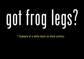 got frog legs? Vinyl wall art truck car decal sticker