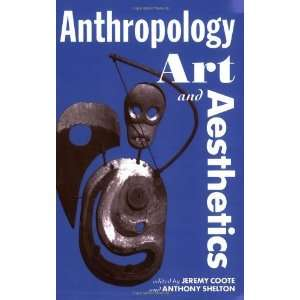 Anthropology, Art, and Aesthetics (Oxford Studies in