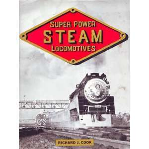 Super Power Steam Locomotives Richard J. Cook Books
