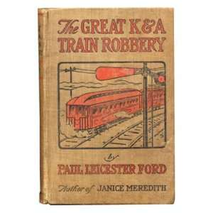 The Great K & A Train Robbery: Paul Leicester Ford: Books
