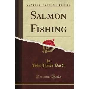 Salmon Fishing (Classic Reprint): John James Hardy: Books
