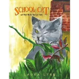 Cat and Other Mostly True Cat Tales (9781450050982): Laura Lynn: Books