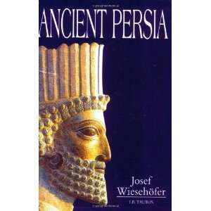 Ancient Persia [Paperback]: Josef Wiesehofer: Books