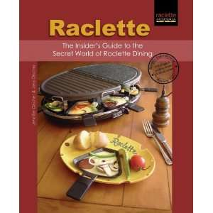 Raclette The Insiders Guide to the Secret World of Raclette