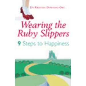 Wearing the Ruby Slippers  9 Steps to Happiness