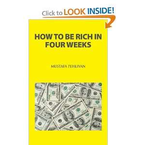 How to Be Rich in Four Weeks (9781449001308) Mustafa Pehlivan Books