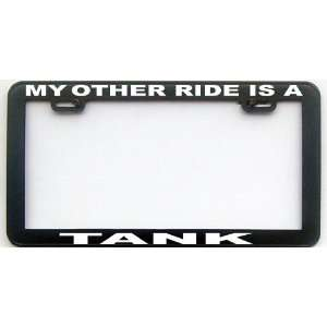 MY OTHER RIDE IS A TANK LICENSE PLATE FRAME Automotive