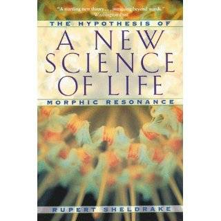 New Science of Life: The Hypothesis of Morphic Resonance by Rupert