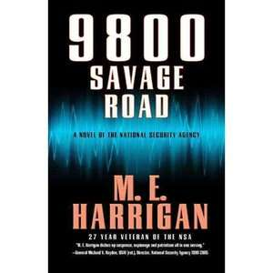 9800 Savage Road A Novel of the National Security Agency