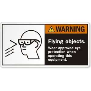 objects. Wear approved eye protection when operating this equipment